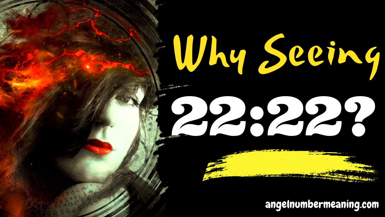 2222 Meaning: Why Do I Keep Seeing 22:22 Everywhere? | 22:22 SECRETS